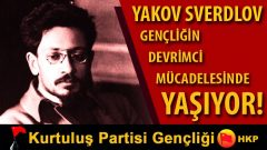 Partiyi sırtlayan önder: Yakov Sverdlov…