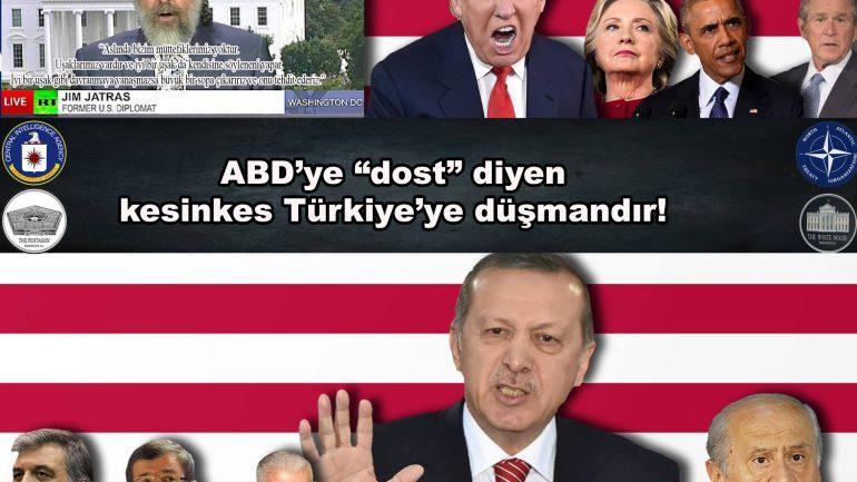 """ABD'ye """"dost"""" diyen kesinkes Türkiye'ye düşmandır!"""