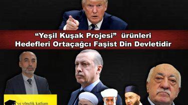 """""""Yeşil Kuşak Projesi"""" ürünleri… Hedefleri Ortaçağcı Faşist Din Devletidir"""