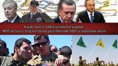 Kaçak Saraylı, halkın gözüne kül serperek, BOP'un Suriye ayağının hayata geçirilmesinde ABD'ye taşeronluk ediyor