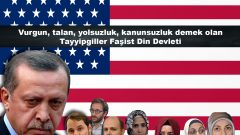 Vurgun, talan, yolsuzluk, kanunsuzluk demek olan Tayyipgiller Faşist Din Devleti