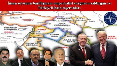İnsan soyunun başdüşmanı emperyalist soyguncu saldırgan ve Türkiyeli hain taşeronları