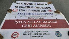 CHP'li Maltepe ve Ataşehir Belediyelerinde hukuksuz bir şekilde işten atılanGenel-İş ve Güvenlik-Sen Yöneticileri yalnız değildir!