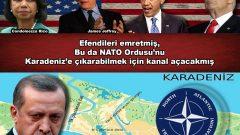 Efendileri emretmiş, Bu da Nato Ordusu'nu Karadeniz'e çıkarabilmek için kanal açacakmış