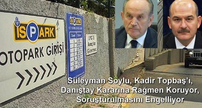 Süleyman Soylu, Kadir Topbaş'ı, Danıştay Kararına Rağmen Koruyor, Soruşturulmasını Engelliyor.