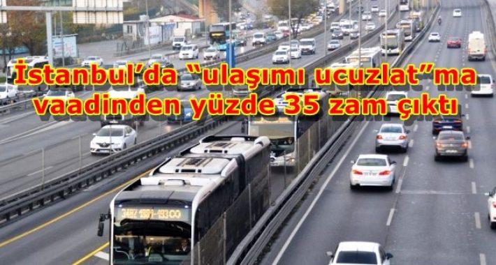 """İstanbul'da """"ulaşımı ucuzlat""""ma vaadinden yüzde 35 zam çıktı"""