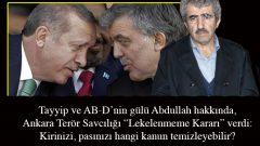 """Tayyip ve AB-D'nin gülü Abdullah hakkında,  Ankara Terör Savcılığı """"Lekelenmeme Kararı"""" verdi: Kirinizi, pasınızı hangi kanun temizleyebilir?"""