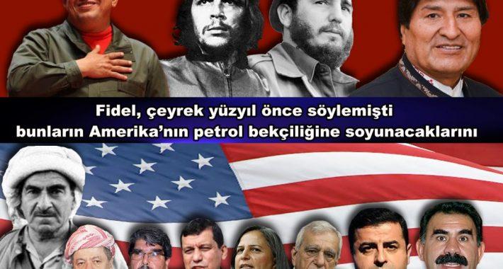 Fidel, çeyrek yüzyıl önce söylemişti bunların Amerika'nın petrol bekçiliğine soyunacaklarını