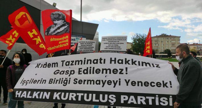 Kıdem Tazminatımızı Gasp Ettirmeyeceğiz!  İşçilerin Birliği Sermayeyi Yenecek!