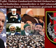 Tıpkı FETÖ gibi, Türkiye Cumhuriyeti Devleti Ordusu'nu tasfiye etmeyi; yerine de tarikatlardan, cemaatlerden ve AKP tabanından derleşik, ÖSO benzeri Kaçak Saray Ordusunu geçirmek istiyor…