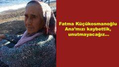Fatma Küçükosmanoğlu Ana'mızı kaybettik, unutmayacağız…