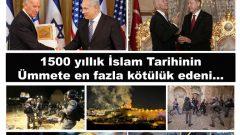 1500 yıllık İslam Tarihinin Ümmete en fazla kötülük edeni…